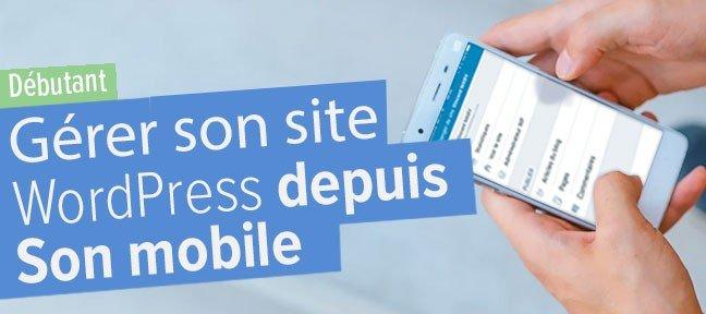 Gérer son site WordPress depuis son mobile
