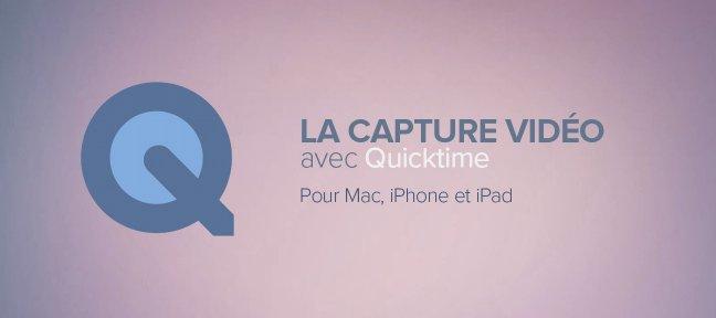 Capture vidéo Mac IPhone & ipad gratuit avec QuickTime Player
